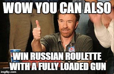 Chuck Norris Approves Meme | WOW YOU CAN ALSO WIN RUSSIAN ROULETTE WITH A FULLY LOADED GUN | image tagged in memes,chuck norris approves,chuck norris | made w/ Imgflip meme maker