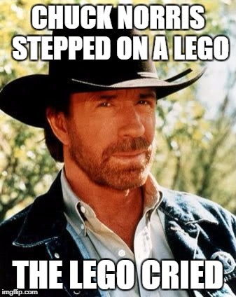 Chuck Norris Meme | CHUCK NORRIS STEPPED ON A LEGO THE LEGO CRIED | image tagged in memes,chuck norris | made w/ Imgflip meme maker