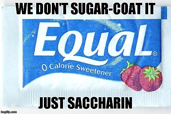 Equal Packet | WE DON'T SUGAR-COAT IT JUST SACCHARIN | image tagged in equal packet,memes,sugar | made w/ Imgflip meme maker