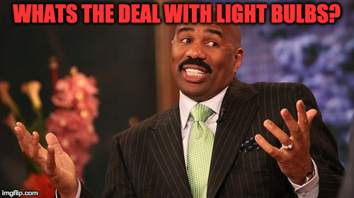 Steve Harvey Meme | WHATS THE DEAL WITH LIGHT BULBS? | image tagged in memes,steve harvey | made w/ Imgflip meme maker