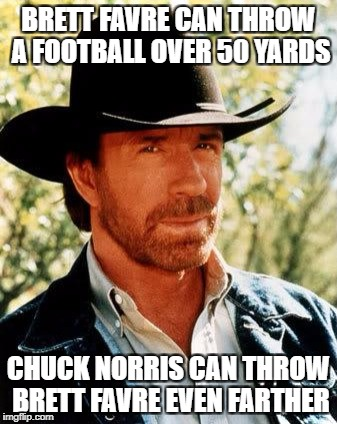 Chuck Norris Meme | BRETT FAVRE CAN THROW A FOOTBALL OVER 50 YARDS CHUCK NORRIS CAN THROW BRETT FAVRE EVEN FARTHER | image tagged in memes,chuck norris | made w/ Imgflip meme maker