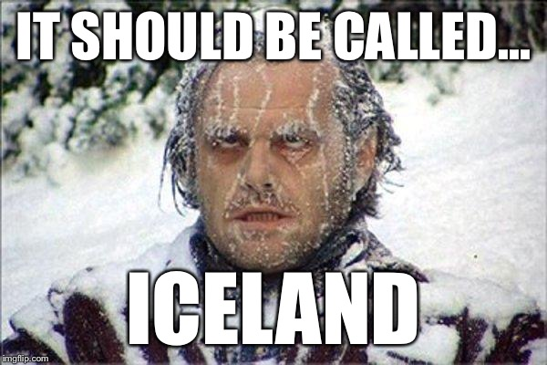 IT SHOULD BE CALLED... ICELAND | made w/ Imgflip meme maker
