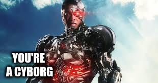 YOU'RE A CYBORG | made w/ Imgflip meme maker