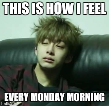 I literally have thousands of K-Pop pictures on my phone and this is the first one I found and I decided to use it. Lol | THIS IS HOW I FEEL EVERY MONDAY MORNING | image tagged in kpop,sleepy,adorable | made w/ Imgflip meme maker