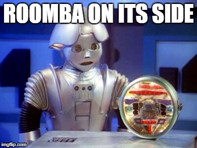 ROOMBA ON ITS SIDE | image tagged in tweekie | made w/ Imgflip meme maker
