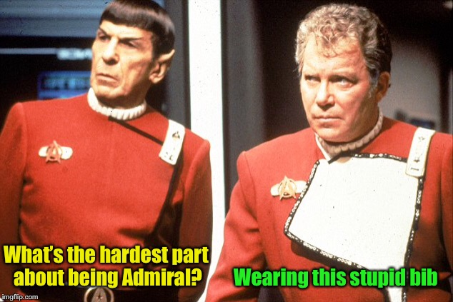 Star Trek Week! A coollew, Tombstone1881 & brandi_jackson event! Nov 20th to the 27th | What's the hardest part about being Admiral? Wearing this stupid bib | image tagged in memes,star trek week | made w/ Imgflip meme maker