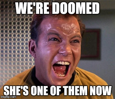 WE'RE DOOMED SHE'S ONE OF THEM NOW | made w/ Imgflip meme maker