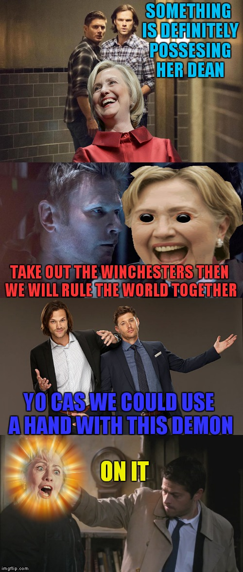 Blah blah yackity smackity... | SOMETHING IS DEFINITELY POSSESING HER DEAN YO CAS WE COULD USE A HAND WITH THIS DEMON TAKE OUT THE WINCHESTERS THEN WE WILL RULE THE WORLD T | image tagged in supernatural,hillary clinton,lucifer,know it all | made w/ Imgflip meme maker