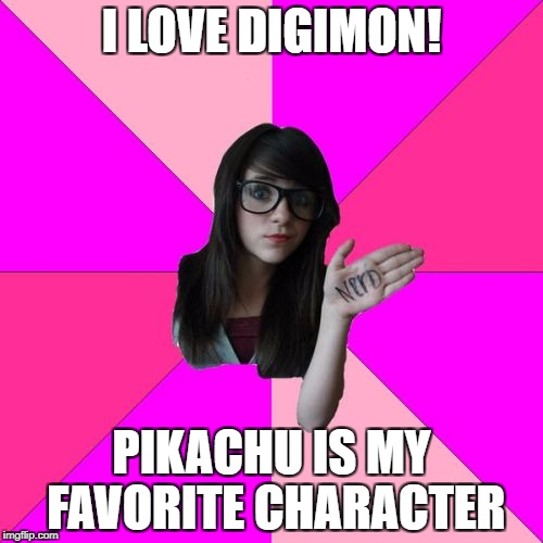 Idiot Nerd Girl | I LOVE DIGIMON! PIKACHU IS MY FAVORITE CHARACTER | image tagged in memes,idiot nerd girl | made w/ Imgflip meme maker