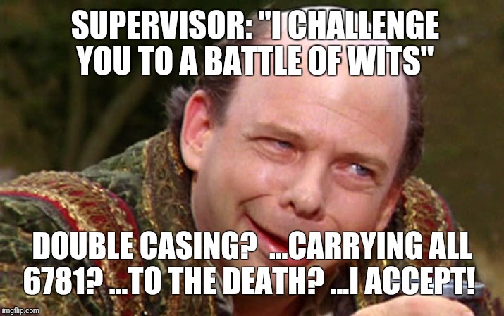"SUPERVISOR: ""I CHALLENGE YOU TO A BATTLE OF WITS"" DOUBLE CASING?  ...CARRYING ALL 6781? ...TO THE DEATH? ...I ACCEPT! 