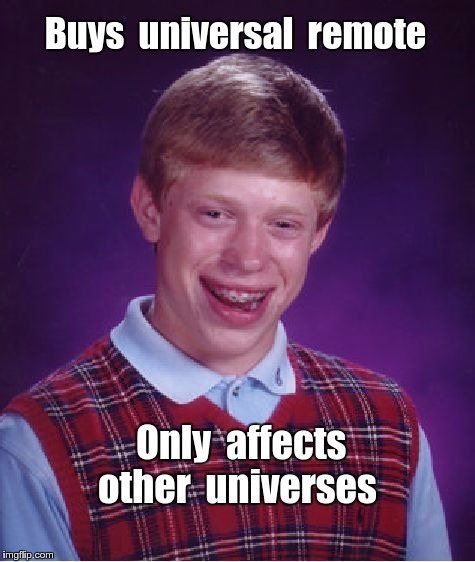 Bad Luck Brian's Universal Remote | Buys  universal  remote Only  affects  other  universes | image tagged in memes,bad luck brian,universe | made w/ Imgflip meme maker