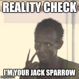 Look At Me Meme | REALITY CHECK I'M YOUR JACK SPARROW | image tagged in memes,look at me | made w/ Imgflip meme maker