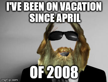 the missing swiggy | I'VE BEEN ON VACATION SINCE APRIL OF 2008 | image tagged in the missing swiggy | made w/ Imgflip meme maker