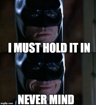 Batman Smiles | I MUST HOLD IT IN NEVER MIND | image tagged in memes,batman smiles,fart,weed,it clown,smell | made w/ Imgflip meme maker