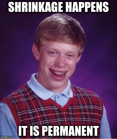 Bad Luck Brian Meme | SHRINKAGE HAPPENS IT IS PERMANENT | image tagged in memes,bad luck brian | made w/ Imgflip meme maker