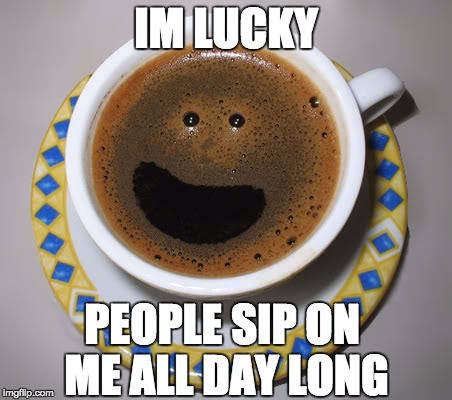 LUCKY COFFE CUP | IM LUCKY PEOPLE SIP ON ME ALL DAY LONG | image tagged in coffee,24/7,lol so funny | made w/ Imgflip meme maker