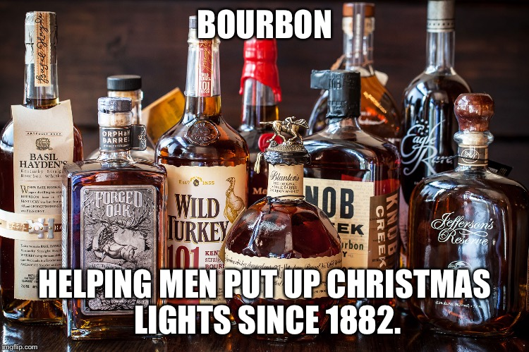BOURBON HELPING MEN PUT UP CHRISTMAS LIGHTS SINCE 1882. | image tagged in bourbon whiskey | made w/ Imgflip meme maker