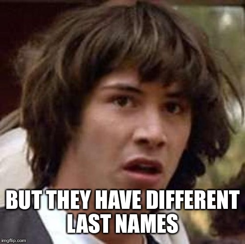 Conspiracy Keanu Meme | BUT THEY HAVE DIFFERENT LAST NAMES | image tagged in memes,conspiracy keanu | made w/ Imgflip meme maker