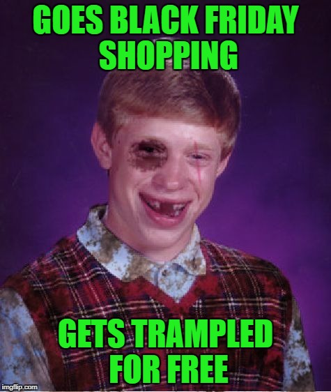 GOES BLACK FRIDAY SHOPPING GETS TRAMPLED FOR FREE | made w/ Imgflip meme maker