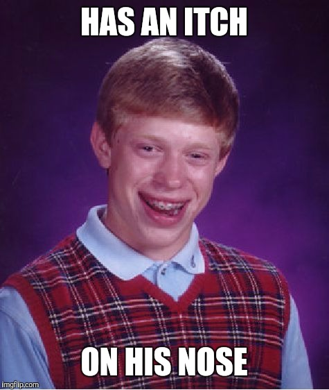 Bad Luck Brian Meme | HAS AN ITCH ON HIS NOSE | image tagged in memes,bad luck brian | made w/ Imgflip meme maker