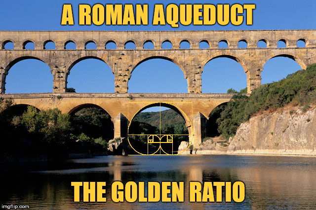 A Roman aqueduct and the Golden Ratio. | A ROMAN AQUEDUCT THE GOLDEN RATIO | image tagged in rome,aqueduct,the golden ratio,math,science,architecture | made w/ Imgflip meme maker
