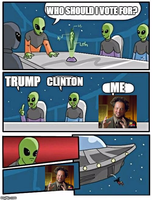 Alien Meeting Suggestion Meme | WHO SHOULD I VOTE FOR? TRUMP CLINTON ME | image tagged in memes,alien meeting suggestion | made w/ Imgflip meme maker