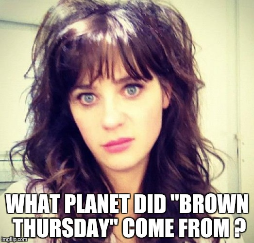 "Zooey Deschanel | WHAT PLANET DID ""BROWN THURSDAY"" COME FROM ? 