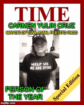 Thanks for Nothing, Drumpf | CARMEN YULIN CRUZ PERSON OF THE YEAR MAYOR OF SAN JUAN, PUERTO RICO | image tagged in trump,puerto rico | made w/ Imgflip meme maker