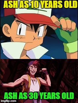 Who am i kidding he'll never grow up! Anime weekend, by UnbreakLP, PowerMetalhead and isayisay | ASH AS 10 YEARS OLD ASH AS 30 YEARS OLD | image tagged in memes,funny,anime weekend | made w/ Imgflip meme maker