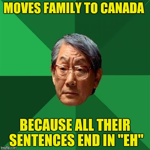 "Son gets an A, eh(AA)...sends him to detox | MOVES FAMILY TO CANADA BECAUSE ALL THEIR SENTENCES END IN ""EH"" 