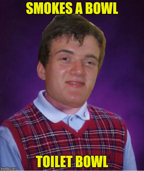 Bad Photoshop Sunday presents:  Bad Luck 10 Guy | SMOKES A BOWL TOILET BOWL | image tagged in bad photoshop sunday,bad pun dog,10 guy | made w/ Imgflip meme maker