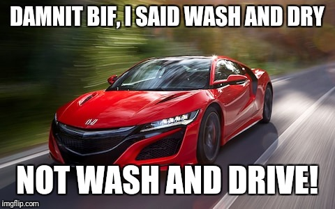 DAMNIT BIF, I SAID WASH AND DRY NOT WASH AND DRIVE! | made w/ Imgflip meme maker