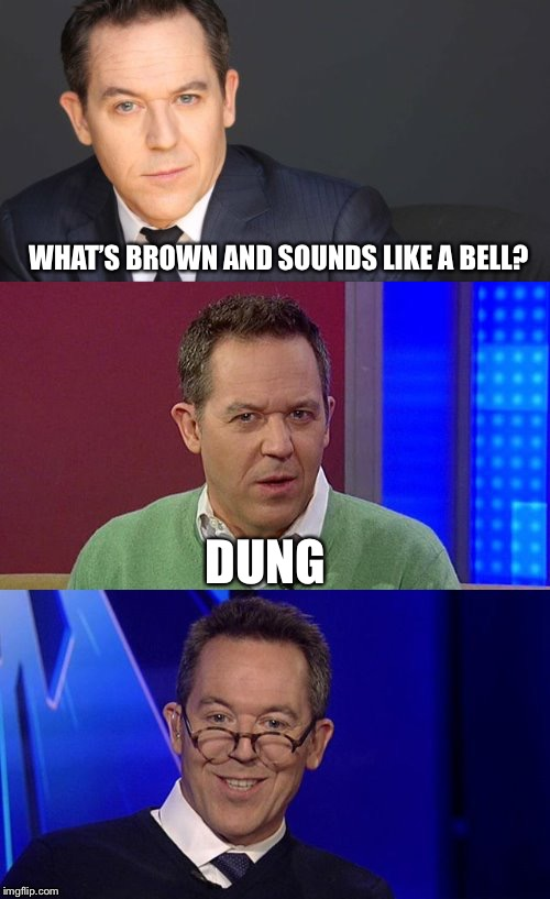 Bad Pun Greg Gutfeld | WHAT'S BROWN AND SOUNDS LIKE A BELL? DUNG | image tagged in bad pun greg gutfeld | made w/ Imgflip meme maker