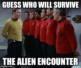 Star Trek Week - A brandy_jackson, Tombstone 1881, & coollew event | GUESS WHO WILL SURVIVE THE ALIEN ENCOUNTER | image tagged in star trek week,memes,star trek red shirts | made w/ Imgflip meme maker