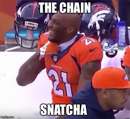 THE CHAIN SNATCHA | image tagged in football,denver broncos,oakland raiders | made w/ Imgflip meme maker