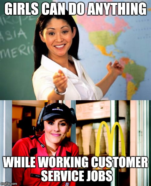 College and Teachers be like | GIRLS CAN DO ANYTHING WHILE WORKING CUSTOMER SERVICE JOBS | image tagged in unhelpful high school teacher,mcdonald's | made w/ Imgflip meme maker