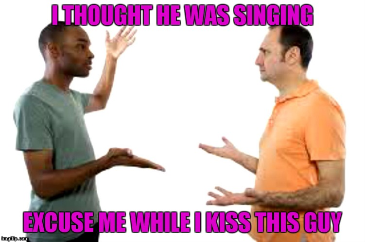 I THOUGHT HE WAS SINGING EXCUSE ME WHILE I KISS THIS GUY | made w/ Imgflip meme maker