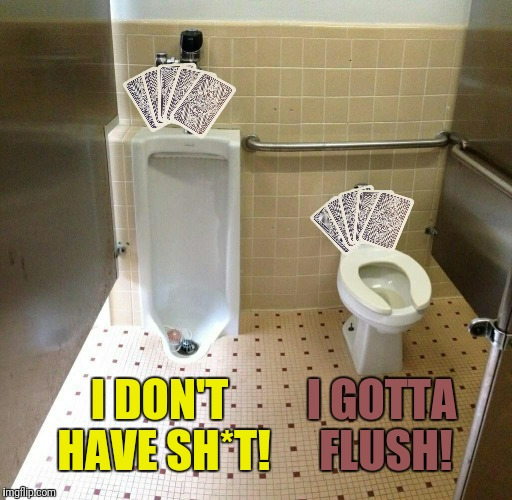 I DON'T HAVE SH*T! I GOTTA FLUSH! | made w/ Imgflip meme maker