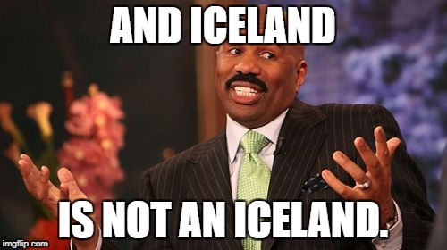 Steve Harvey Meme | AND ICELAND IS NOT AN ICELAND. | image tagged in memes,steve harvey | made w/ Imgflip meme maker
