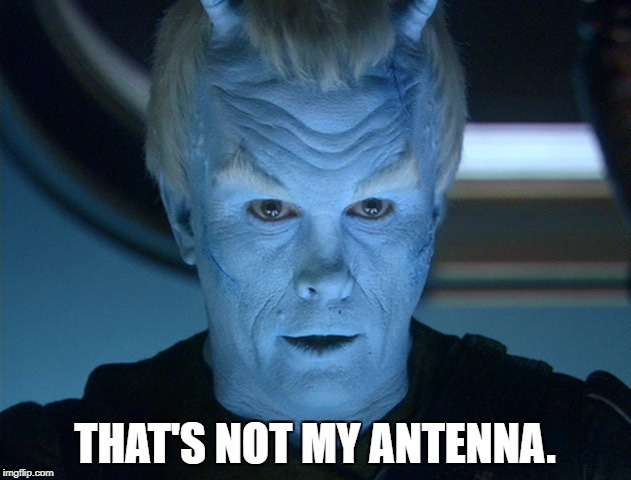 Shran_Not_Antenna | THAT'S NOT MY ANTENNA. | image tagged in star trek | made w/ Imgflip meme maker
