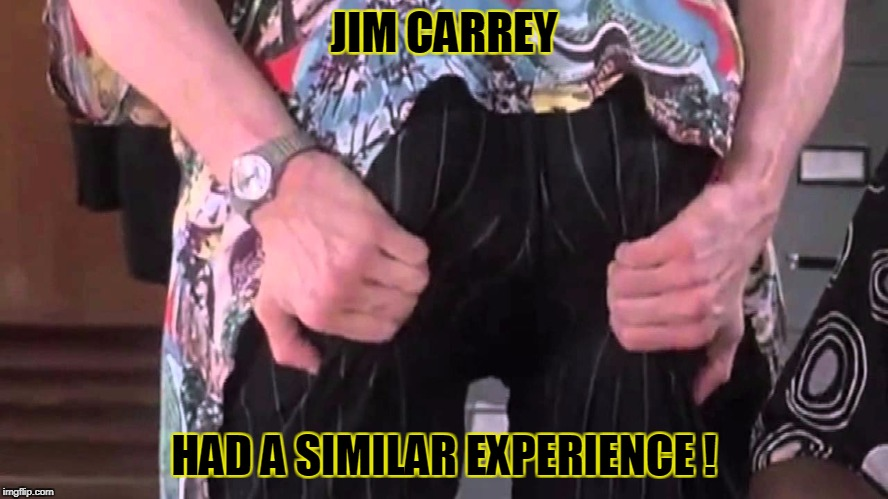 JIM CARREY HAD A SIMILAR EXPERIENCE ! | made w/ Imgflip meme maker