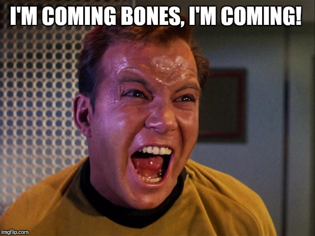 I'M COMING BONES, I'M COMING! | made w/ Imgflip meme maker