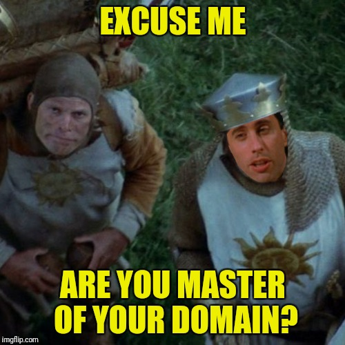 EXCUSE ME ARE YOU MASTER OF YOUR DOMAIN? | made w/ Imgflip meme maker
