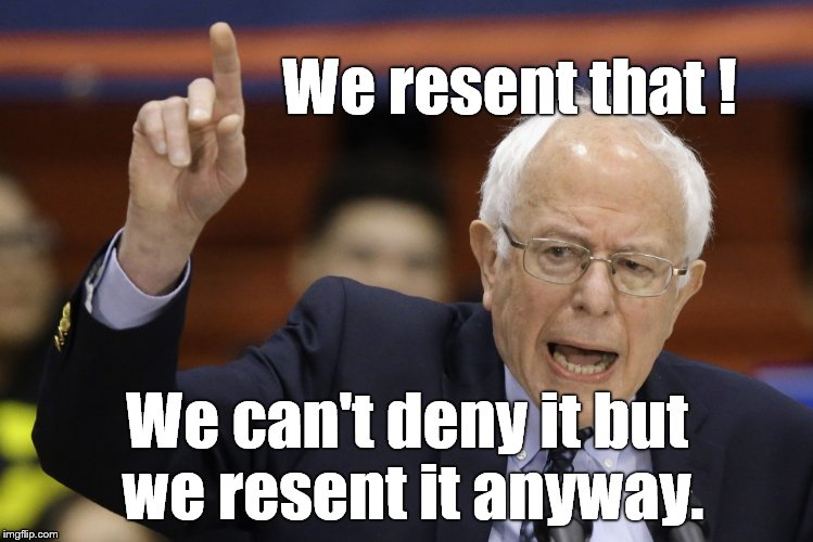 Bern, feel the burn? | We resent that ! We can't deny it but we resent it anyway. | image tagged in bern,feel the burn | made w/ Imgflip meme maker