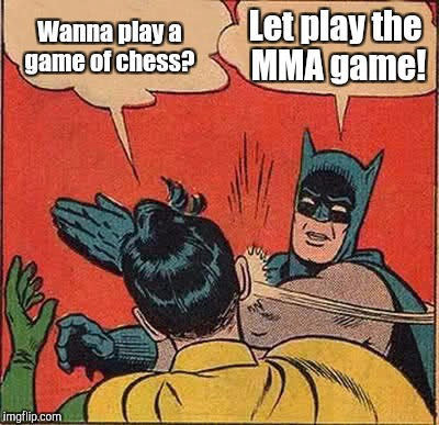 Batman Slapping Robin Meme | Wanna play a game of chess? Let play the MMA game! | image tagged in memes,batman slapping robin | made w/ Imgflip meme maker