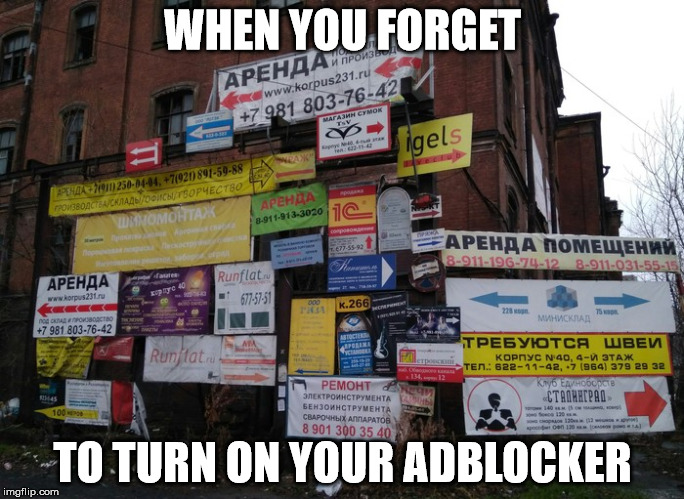 when you forget to turn on your adblocker | WHEN YOU FORGET TO TURN ON YOUR ADBLOCKER | image tagged in ads | made w/ Imgflip meme maker