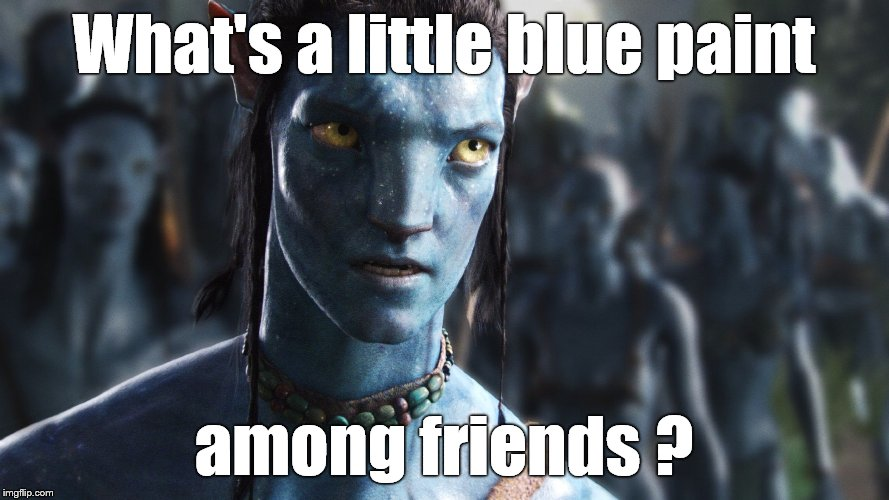 What's a little blue paint among friends ? | made w/ Imgflip meme maker