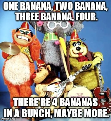 If you are really old... | ONE BANANA, TWO BANANA, THREE BANANA, FOUR. THERE'RE 4 BANANAS IN A BUNCH, MAYBE MORE. | image tagged in banana | made w/ Imgflip meme maker
