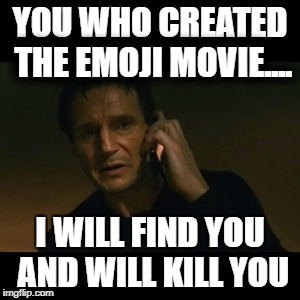 Liam Neeson Taken Meme | YOU WHO CREATED THE EMOJI MOVIE.... I WILL FIND YOU AND WILL KILL YOU | image tagged in memes,liam neeson taken | made w/ Imgflip meme maker