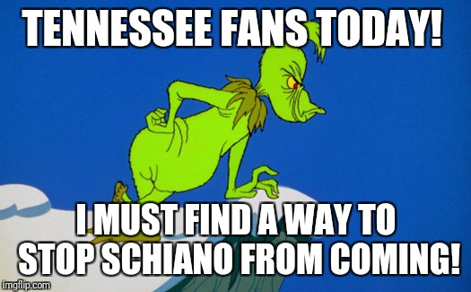 Grinch  | TENNESSEE FANS TODAY! I MUST FIND A WAY TO STOP SCHIANO FROM COMING! | image tagged in grinch | made w/ Imgflip meme maker
